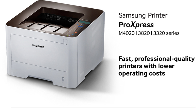 Samsung Printer ProXpress M4020 l 3820 l 3320 series Fast, professional-quality printers with lower operating costs